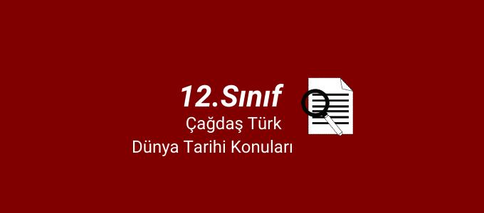 12.sınıf çağdaş türk ve dünya tarihi konuları