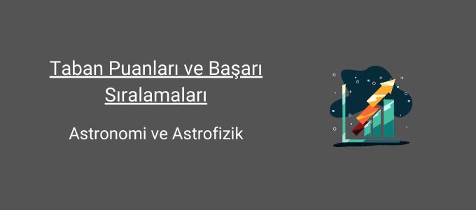 astronomi ve astrofizik taban puanları ve başarı sıralamaları