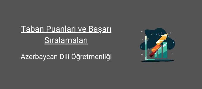 azerbaycan dili ve öğretmenliği taban puanları ve başarı sıralamaları