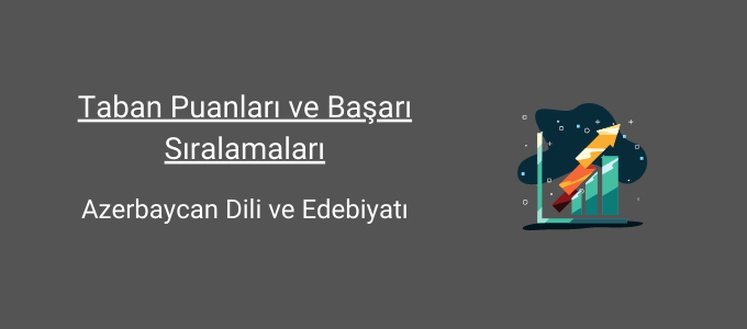 azerbaycan dili ve edebiyatı taban puanları ve başarı sıralamaları