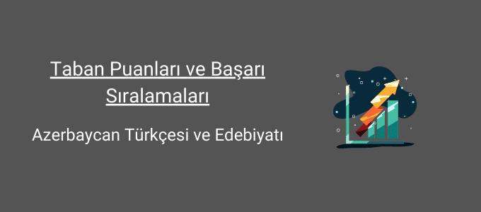 azerbaycan türkçesi ve edebiyatı taban puanları ve başarı sıralamaları