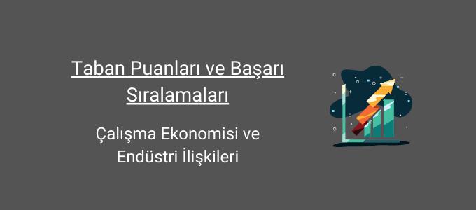 çalışma ekonomisi ve endüstri ilişkileri taban puanları ve başarı sıralamaları