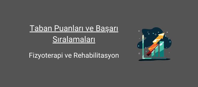 fizyoterapi ve rehabilitasyon taban puanları ve başarı sıralamaları