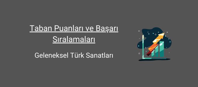 geleneksel türk sanatları taban puanları ve başarı sıralamaları