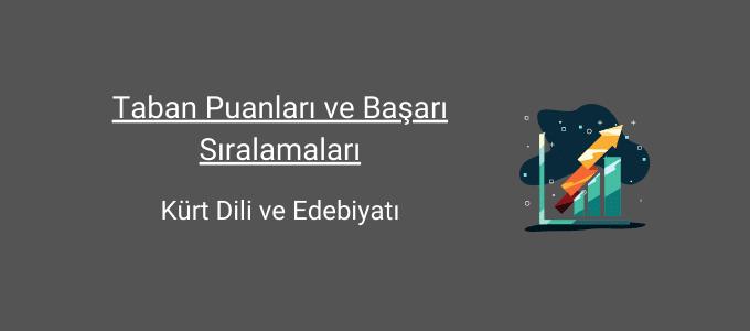 kürt dili ve edebiyatı taban puanları ve başarı sıralamaları