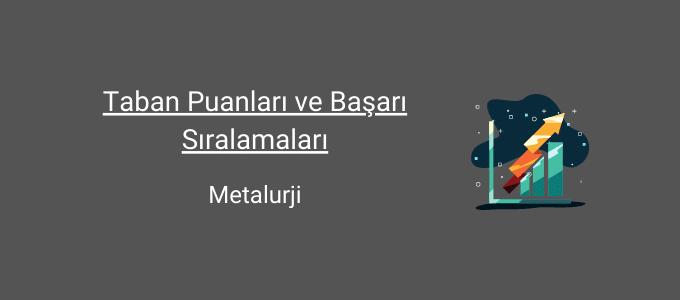 metalurji taban puanları ve başarı sıralamaları