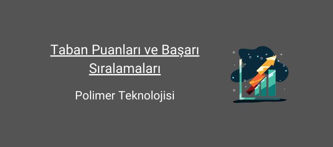 polimer teknolojisi taban puanları ve başarı sıralamaları