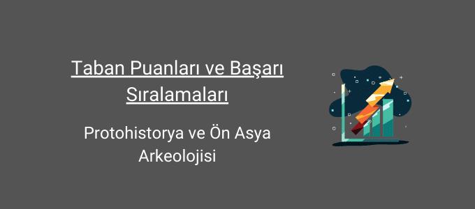 protohistorya ve ön asya arkeolojisi taban puanları ve başarı sıralamaları