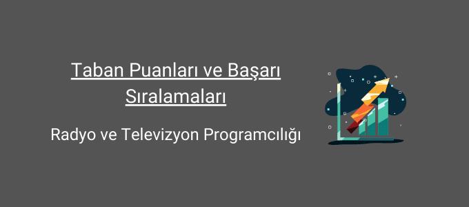 radyo ve televizyon programcılığı taban puanları ve başarı sıralamaları