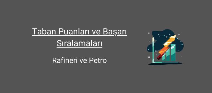 rafineri ve petro taban puanları ve başarı sıralamaları