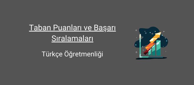 türkçe öğretmenliği taban puanları ve başarı sıralamaları