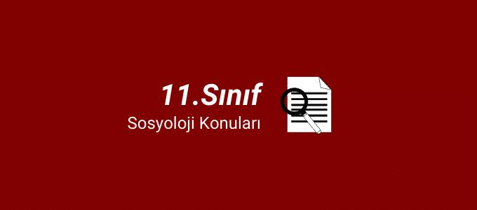 11.sınıf sosyoloji konuları